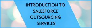 Introduction to Salesforce Outsourcing Services